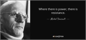 quote-where-there-is-power-there-is-resistance-michel-foucault-43-14-82