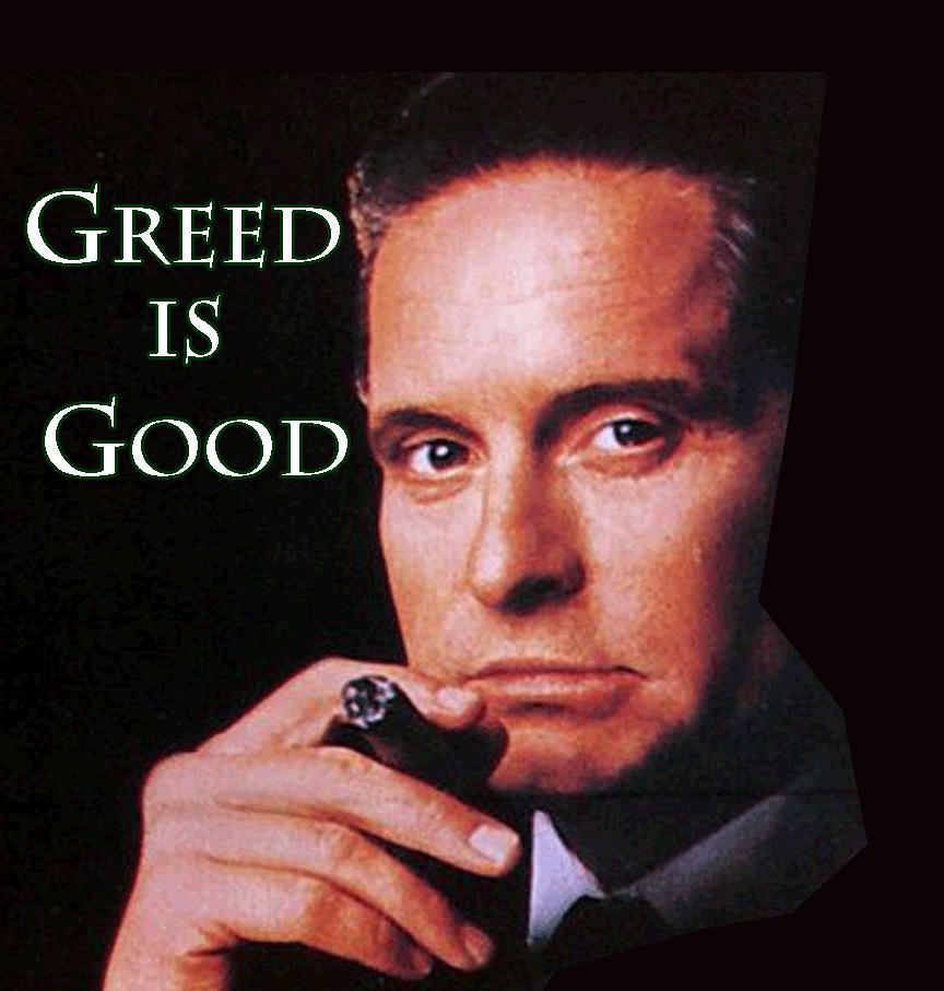 greed good Blaming problems on greed is a mindless cliche yes, wall street was greedy -- but that's nothing new greed is a constant did you ever turn down a raise.