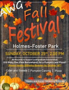 Fall Festival flyer. Says: AWG Fall Festival, Holmes-Foster Park, Sunday October 25th, 2 PM. All proceeds to support undergraduate scholarships. 10$ entry fee for a pumpkin and pizza.