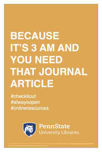 "Penn State University Libraries extension of ALA-campaign Libraries Transform poster ""Because it's 3 A M and you need that library journal article"" hashtag check it out hashtag always open hashtag online resources"