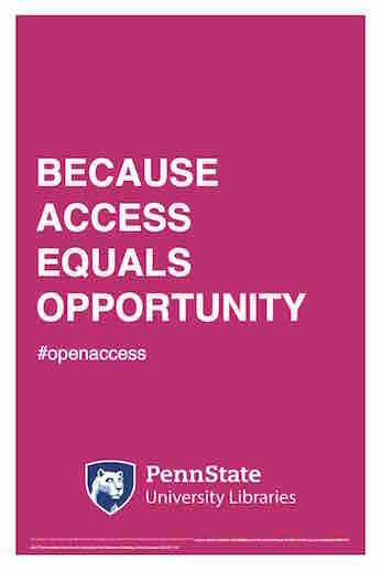 "Penn State University Libraries extension of ALA-campaign Libraries Transform poster ""Because access equals opportunity"" hashtag open access"
