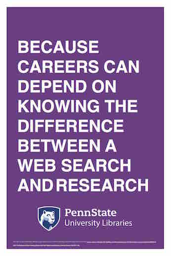 "Penn State University Libraries extension of ALA-campaign Libraries Transform poster ""Because careers can depend on knowing the difference between a web search and research"""