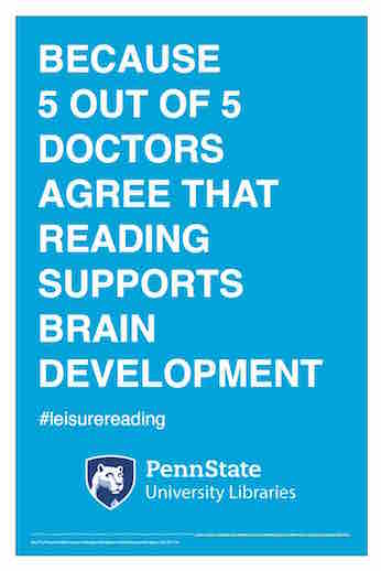 "Penn State University Libraries extension of ALA-campaign Libraries Transform poster ""Because 5 out of 5 doctors agree that reading supports brain development"" hashtag leisure reading"