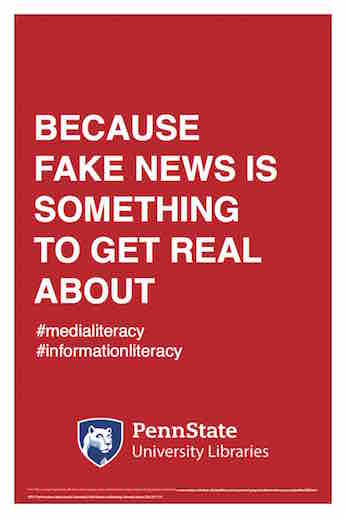 "Penn State University Libraries extension of ALA-campaign Libraries Transform poster ""Because fake news is something to get real about"" hashtag media literacy hashtag information literacy"