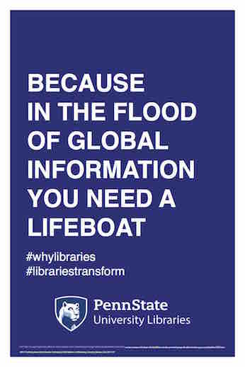 "Penn State University Libraries extension of ALA-campaign Libraries Transform poster ""Because in the flood of global information you need a lifeboat"" hashtag why libraries hashtag libraries transform"