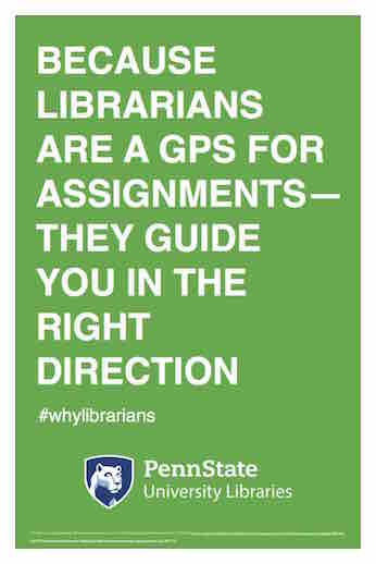 "Penn State University Libraries extension of ALA-campaign Libraries Transform poster ""Because librarians are a G P S for assignments — they guide you in the right direction"" hashtag why librarians"