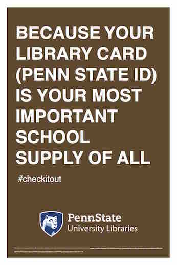 "Penn State University Libraries extension of ALA-campaign Libraries Transform poster ""Because your library card (Penn State I D) is your most important school supply of all"" hashtag check it out"