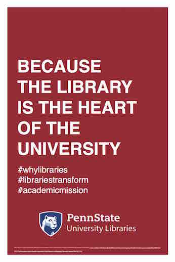 "Penn State University Libraries extension of ALA-campaign Libraries Transform poster ""Because the library is the heart of the University"" hashtag why libraries hashtag libraries transform hashtag academic mission"
