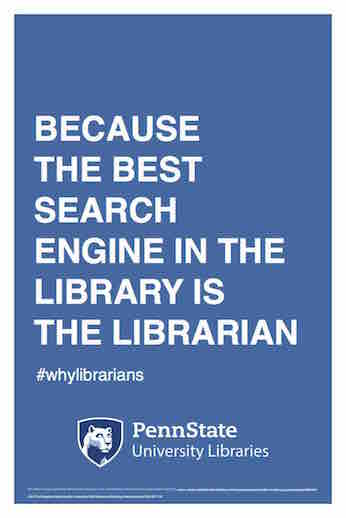 "Penn State University Libraries extension of ALA-campaign Libraries Transform poster ""Because the best search engine in the library is the librarian"" hashtag why librarians"