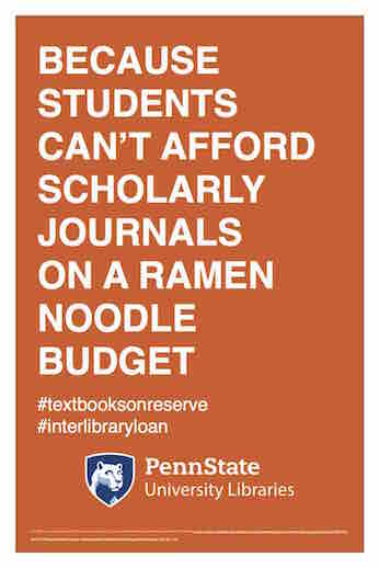 "Penn State University Libraries extension of ALA-campaign Libraries Transform poster ""Because students can't afford scholarly journals on a ramen noodle budget"" hashtag textbooks on reserve hashtag interlibrary loan"