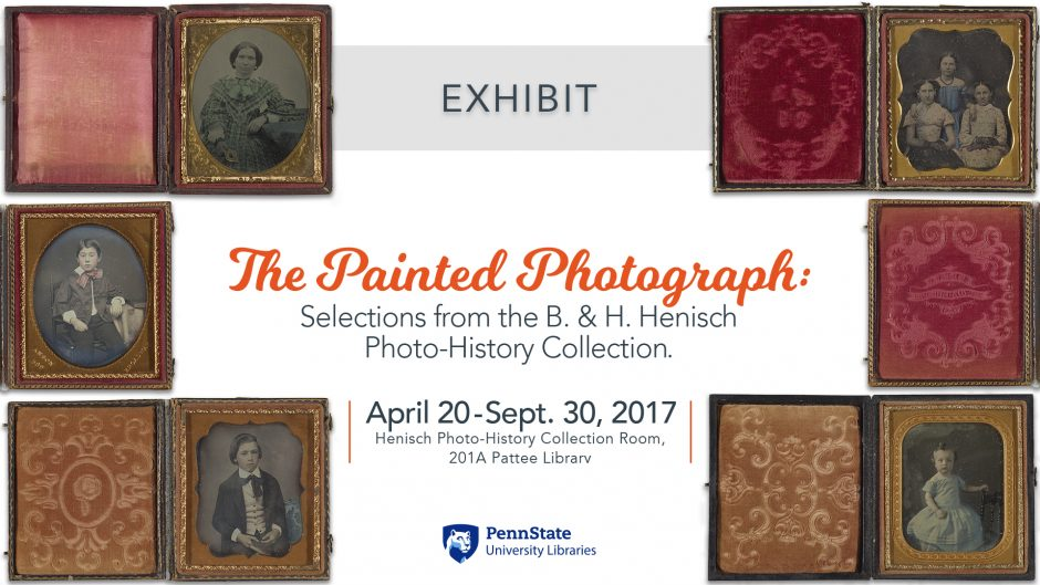 horizontal exhibit graphic for The Painted Photograph: Selections from the B & H Henisch Photo-History Collection, extended through September 30, 2017, room 201A Pattee Library, displays five black-and-white historic photo portraits and their encased frames