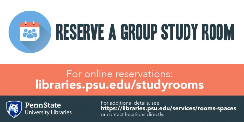 "horizontal image with calendar icon, text ""Reserve a Group Study Room"" with URL libraries.psu.edu/studyrooms for online reservations and URL for additional details at https://libraries.psu.edu/services/rooms-spaces"