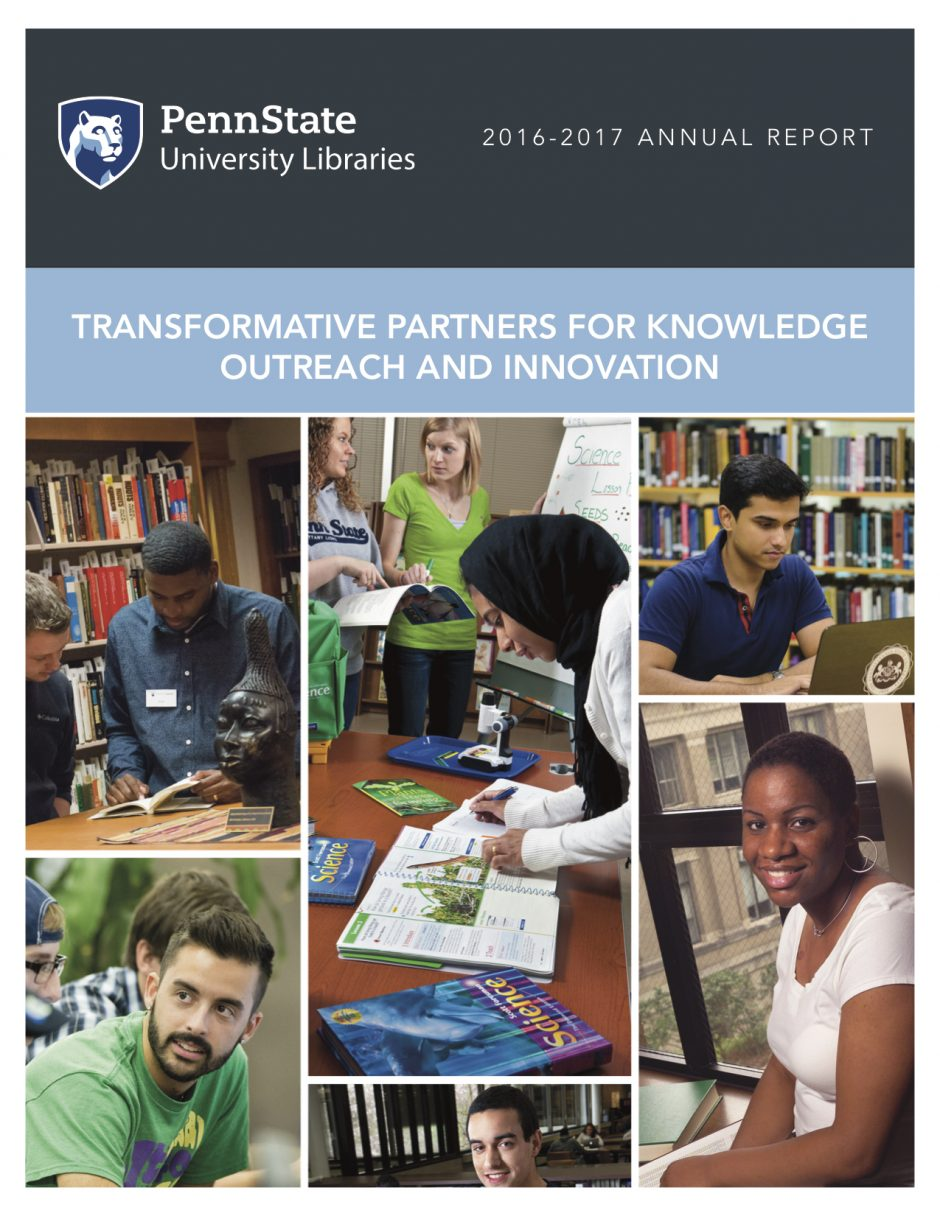 "cover of Penn State University Libraries 2016-2017 annual report, ""Transformative Partners for Knowledge Outreach and Innovation"" title, with six images of students in the Libraries, studying, reading"