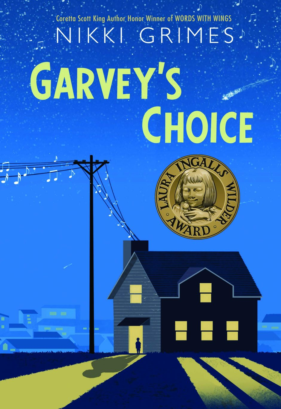 "book cover of ""Garvey's Choice"" by Nikki Grimes, Coretta Scott King author, showing Laura Ingalls Wilder Award seal on top of illustration of dark house with lights shining into darkness, connected to telephone pole and line strung with musical notes"