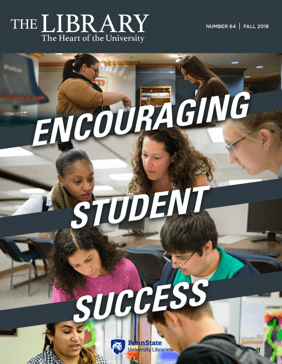 cover page image of Volume 64 Fall 2018 newsletter edition of The Library: The Heart of the University. Title text Encouraging Student Success with collage of four horizontal images showing Libraries employees and students in multiple library locations looking at and discussing exhibit materials and other content.