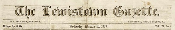Masthead of the Lewistown Gazette, Lewistown, Mifflin County, Pa., Whole No. 3007, vol. 59, no. 7 (February 10, 1869).