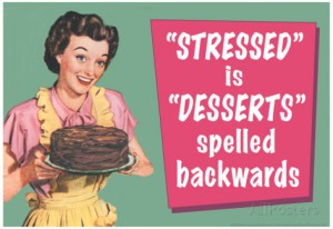 http://www.allposters.com/-sp/Stressed-is-Desserts-Spelled-Backwards-Funny-Poster-Posters_i8833426_.htm